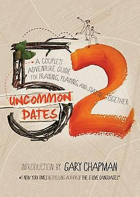 52 Uncommon Dates - A Couple's Adventure Guide for Praying - Playing -