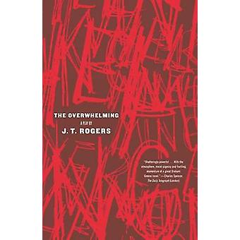 The Overwhelming - A Play by J T Rogers - 9780865479746 Book