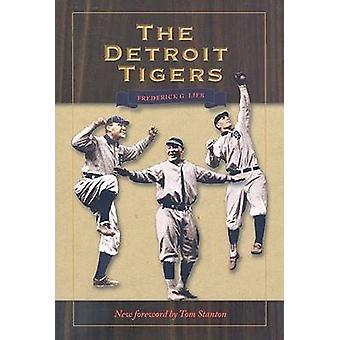 The Detroit Tigers by Frederick G. Lieb - Tom Stanton - 9780873389587