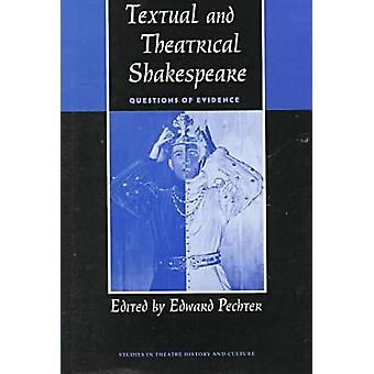 Textual and Theatrical Shakespeare - Questions of Evidence by Edward P