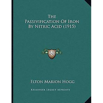 The Passivification of Iron by Nitric Acid (1915) by Elton Marion Hog