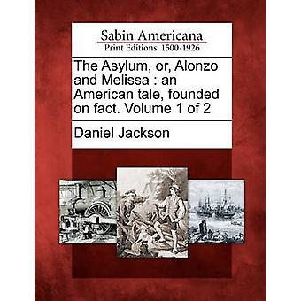 The Asylum - Or - Alonzo and Melissa - An American Tale - Founded on F