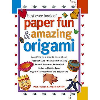 Best Ever Book of Paper Fun & Amazing Origami - Everything You Ever Ne