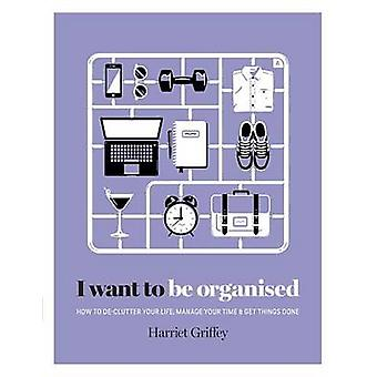 I Want to Be Organised by Harriet Griffey