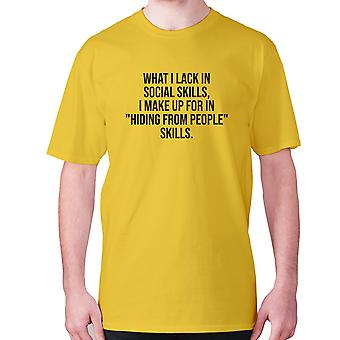 Mens funny t-shirt slogan tee sarcasm sarcastic humour - What I lack in social skills, I make up for in hiding from people skills