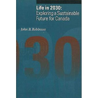 Life in 2030: Exploring a Sustainable Future for Canada (Sustainability & the Environment)