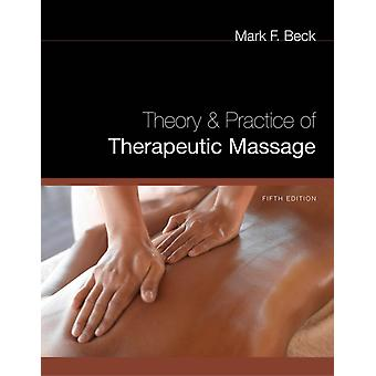 Theory and Practice of Therapeutic Massage (Paperback) by Beck Mark (American Massage Therapy Association) Beck Mark (Cooperative Training Systems)