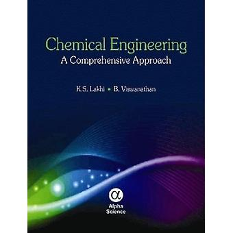 Chemical Engineering: A Comprehensive Approach (Hardcover) by Lakhi Kripal S. Viswanathan B.