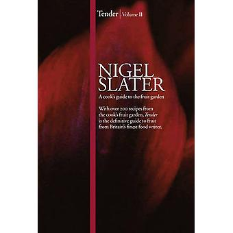 Tender - A Cook's Guide to the Fruit Garden - v. 2 by Nigel Slater - 97