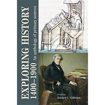 Exploring History 1400-1900 - An Anthology of Primary Sources by Rache
