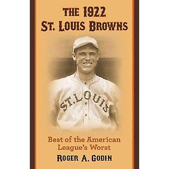 The 1922 St. Louis Browns - Best of the American League's Worst by Rog