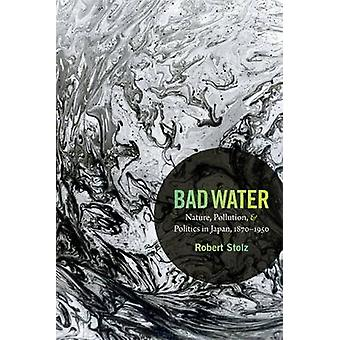 Schlechtes Wasser - Natur - Umweltverschmutzung- und Politik in Japan - 1870-1950 von