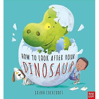 How To Look After Your Dinosaur by Jason Cockcroft - 9780857639295 Bo
