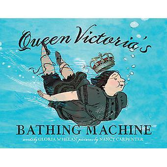 Queen Victoria's Bathing Machine by Gloria Whelan - Nancy Carpenter -