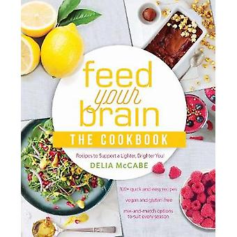 Feed Your Brain - The Cookbook - Recipes to support a lighter - brighte