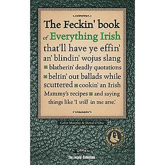 The Feckin' Book of Everything Irish - That'll Have Ye Effin' An' Blin