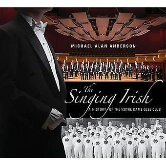 The Singing Irish - A History of the Notre Dame Glee Club by Michael A