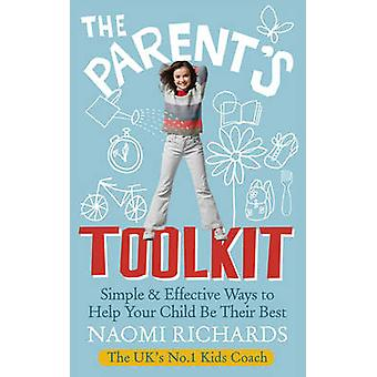 The Parents' Toolkit - Simple & Effective Ways to Help Your Child Be T