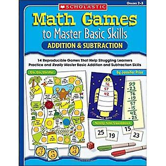 Juegos de matemáticas maestro básico habilidades: suma y resta: 14 juegos reproducibles que ayudan a los estudiantes que luchan por el ejercicio y realmente maestro básico suma y resta habilidades