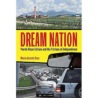 Sueño de nación: Cultura de Puerto Rico y las ficciones de la independencia (Latinidad: culturas transnacionales en la...