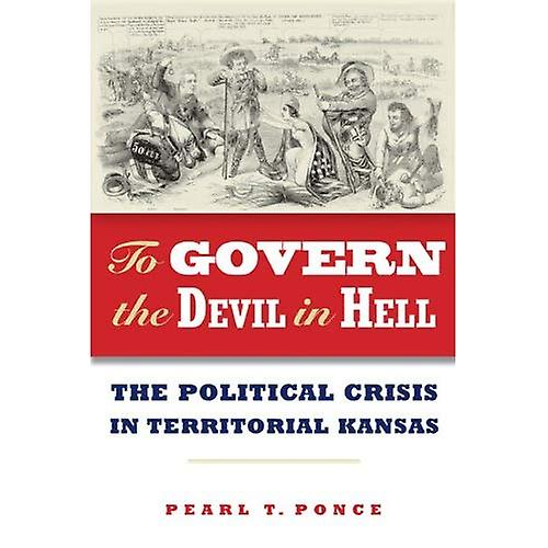 To Govern the Devil in Hell  The Political Crisis of Territorial Kansas