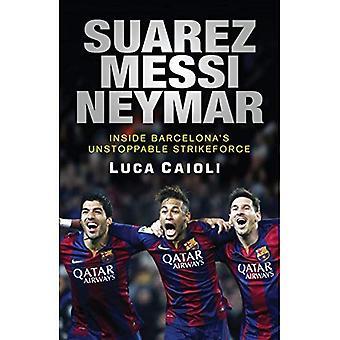 Suarez, Messi, Neymar: Inside Barcelona's Unstoppable New Strikeforce