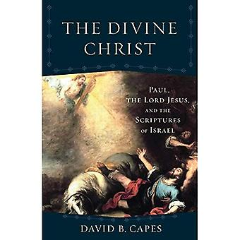 The Divine Christ: Paul, the Lord Jesus, and the Scriptures of Israel (Acadia Studies in Bible and Theology)