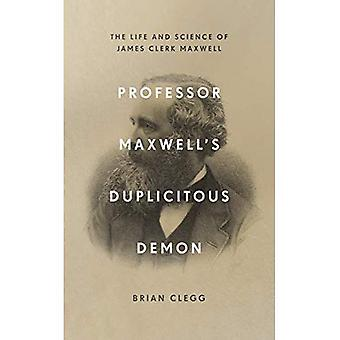 Professor Maxwell's Duplicitous Demon: The Life� and Science of James Clerk Maxwell