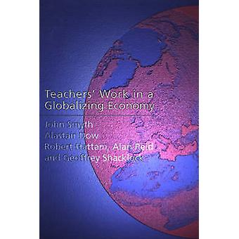 Teachers Work in a Globalizing Economy by Smyth & John