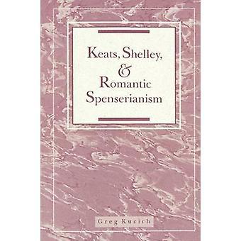 Keats Shelley e Spenserianism romântico por Kucich & Greg