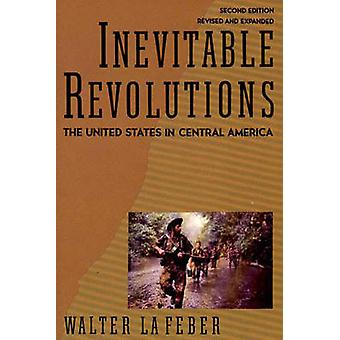 Inevitable Revolutions The United States in Central America by LaFeber & Walter