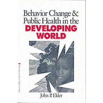 Behavior Change and Public Health in the Developing World by Elder & John P.