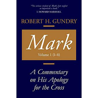 Mark A Commentary on His Apology for the Cross Chapters 1  8 by Gundry & Robert H.