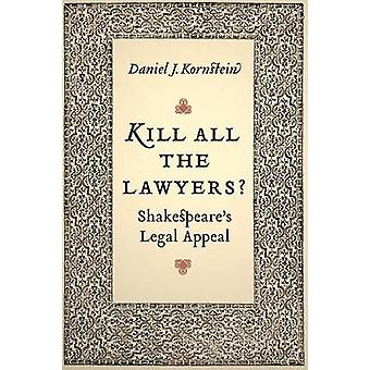 Kill All the Lawyers Shakespeares Legal Appeal by Kornstein & Daniel