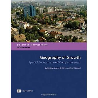 Geography of Growth Spatial Economics and Competitiveness by Nallari & Raj