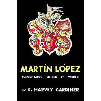 Citoyen de Martin Lopez Conquistador du Mexique par Gardiner & Harvey C.