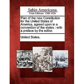 Plan af den nye forfatning for Amerikas Forenede Stater, der er aftalt i en konvention i stater med et forord af redaktøren. af USA