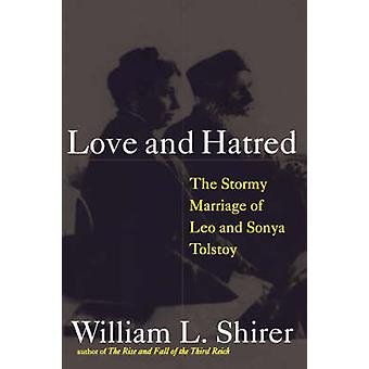 Love and Hatred The Tormented Marriage of Leo and Sonya Tolstoy by Shirer & Williams