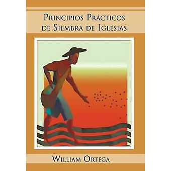 Principios Practicos de Siembra de Iglesias by Ortega & William