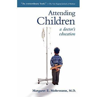 Attending Children A Doctors Eduction by Mohrmann & Margaret & E