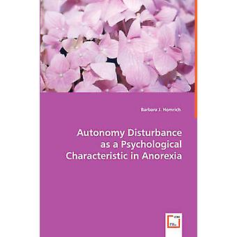 Autonomy Disturbance as a Psychological Characteristic in Anorexia by Homrich & Barbara J.