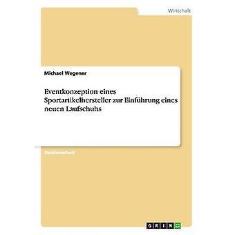 Eventkonzeption eines Sportartikelhersteller zur Einfhrung eines neuen Laufschuhs by Wegener & Michael