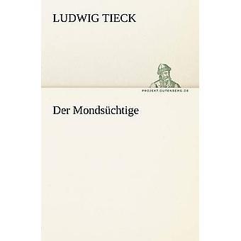 Der Mondsuchtige by Tieck & Ludwig