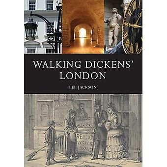 Walking Dickens' London - The Time Traveller's Guide by Lee Jackson -