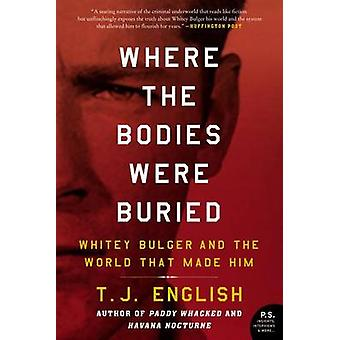 Where the Bodies Were Buried - Whitey Bulger and the World That Made H