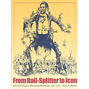 From Rail-splitter to Icon - Lincoln's Illustrated Periodical Image -