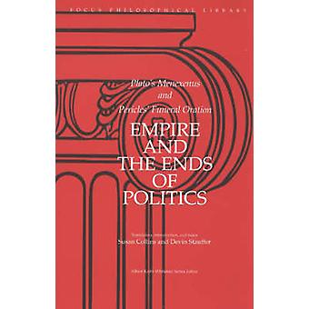 Empire and the Ends of Politics - Plato's Menexenus and Pericles' Fune