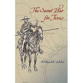 The Secret War for Texas by Stuart Reid - 9781585445653 Book