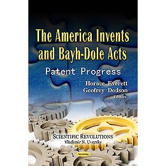 The America Invents & Bayh-Dole Acts - Patent Progress by Horace Evere