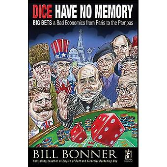 Dice Have No Memory - Big Bets and Bad Economics from Paris to the Pam